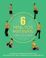 6 Minutos Matinais - Core Training - 1ª Ed. 2011